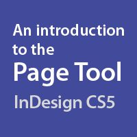 Quick Tip: An Introduction to the Page Tool in InDesign CS5 by Gavin Selby, You may have missed the addition of the Page Tool to InDesign CS5. If you did, take ten minutes out to discover the capabilities this superb tool offers when...