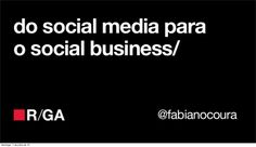 From Social Media to Social Business  by Fabiano Coura via slideshare