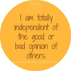 "#Simplepurewhole #wellness prescription affirmation: ""I am totally independent of the good or bad opinion of others!"""