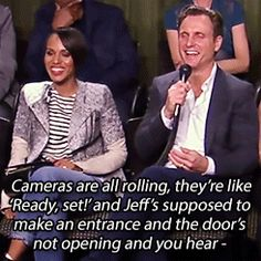 cameras are all rolling,they're like ready,set! and jeff's supoosed to make an entrance and the door's not opening and you hear-