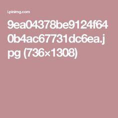 9ea04378be9124f640b4ac67731dc6ea.jpg (736×1308)