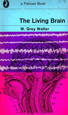 The Living Brain, W Grey Walter,  Pelican, 1961. Amazing cover art.