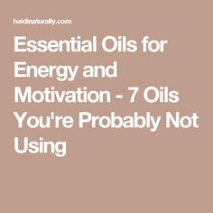 Essential Oils for Energy and Motivation - 7 Oils You're Probably Not Using