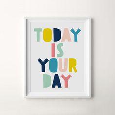 Oggi è il tuo giorno, stampa artistica di vivaio, vivaio stampabile, colorato vivaio, stampa arte bambini, vivaio citare, Poster Art, nuovo bambino,