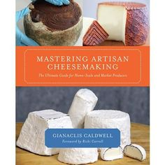 The Ultimate Guide for Home-Scale and Market Producers by Gianaclis Caldwell - Hardcover The key to becoming a successful artisan cheesemaker is to develop the intuition essential for problem solving,
