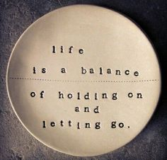 And the balance will tip if you can't let go.