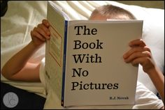 This is our new favorite book!  Ridiculously brilliant! The Book With No Pictures by BJ Novak