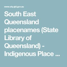 South East Queensland placenames (State Library of Queensland) - Indigenous Place Names