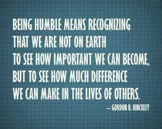 Be humble and hopefully make a difference