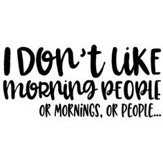 Silhouette Design Store: I Don't Like Morning People Funny Quote Circuit Projects, Vinyl Projects, Silhouette Cameo Projects, Silhouette Design, Shilouette Cameo, Morning Humor, Funny Morning, Me Quotes, Funny Quotes