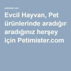 Evcil Hayvan, Pet ürünlerinde aradığınız herşey için Petimister.com