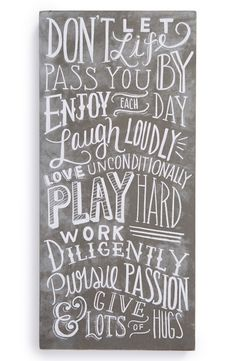 Don't let life pass you by. Enjoy each day. Laugh loudly. Love unconditionally. Play hard. Work Diligently. Pursue passion and give lots of hugs!