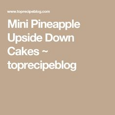 Mini Pineapple Upside Down Cakes ~ toprecipeblog