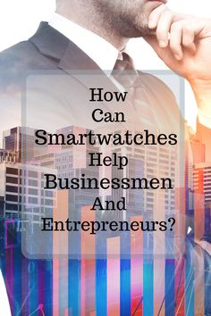 How Can Smartwatches Help Businessmen And Entrepreneurs? How can you use your smartwatch to organize your time better and be more efficient? Active Watch, Android Wear, Watch 2, You Working, Smartwatch, Factors, Entrepreneurship, Productivity, Samsung Galaxy