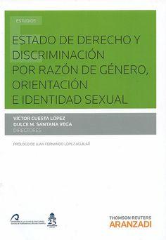 Estado de derecho y discriminación por razón de género, orientación e identidad sexual / Víctor Cuesta López, Dulce M. Santana Vega, directores ; prólogo: Juan Fernando López Aguilar, 2014