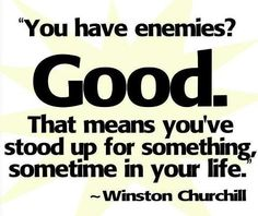 You have enemies? Good
