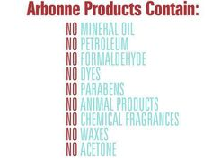 Arbonne products do NOT contain any of these ingredients. Can you honestly say that of all your skin care, hair care, child and baby products and health and wellness products? It's something to think about because at least two of the things on this list have been linked to cancer....