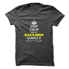 [Hot tshirt name tags] Keep Calm and Let SAULMON Handle it  Teeshirt Online  Hey if you are SAULMON then this shirt is for you. Let others just keep calm while you are handling it. It can be a great gift too.  Tshirt Guys Lady Hodie  SHARE and Get Discount Today Order now before we SELL OUT  Camping 4th fireworks tshirt happy july and let al handle it calm and let saulmon handle itacz keep calm and let garbacz handle italm garayeva