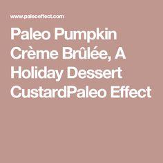 Paleo Pumpkin Crème Brûlée, A Holiday Dessert CustardPaleo Effect
