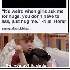 """I will not ask then. I will just tackle hug you out of the blue! Then say,""""Hey, Niall. Wanna be my boyfriend?"""""""