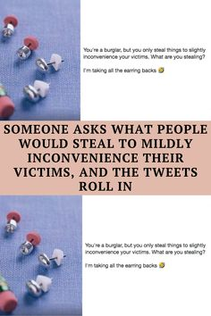 "Back in August, Twitter lit up with responses to an interesting hypothetical question about what item people would steal from a home if they only wanted to ""slightly inconvenience"" their victim. Twitter user @ImNice_LikeRice no doubt was surprised to see just how many people were willing to come up with a deranged plan – and their answers ranged from rude but inconvenient to downright diabolical. He started by suggesting ""all the earring backs,"" which any earring wearer knows will leave you…"