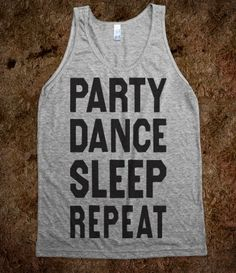 Party Dance Sleep Repeat (My Life Tank) vacation shirt ..... Oh college summers how I miss you!