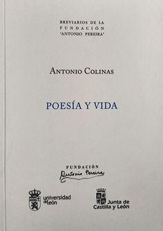 Poesía y vida / Antonio Colinas - León : Universidad de León : Fundación Antonio Pereira, 2016