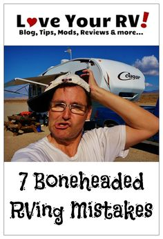 Seven Boneheaded RVing Mistakes Made -- We all make mistakes RVing. Hopefully sharing mine will help others (especially you newbies) avoid at least these ones.  Cheers Ray http://www.loveyourrv.com/seven-boneheaded-rving-mistakes-made/ #RV #RVing