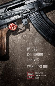 Where childhood thrives, war does not by John St found at  http://www.ibelieveinadv.com/2013/02/war-child-gun-grenade-machete/
