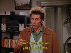 Seinfeld quote - Kramer can be a problem, 'The Parking Space'