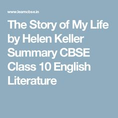 The Story of My Life by Helen Keller Summary CBSE Class 10 English Literature