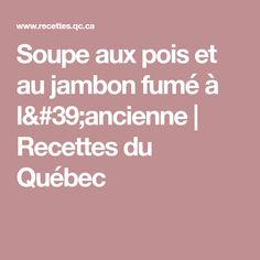 Soupe aux pois et au jambon fumé à l'ancienne | Recettes du Québec