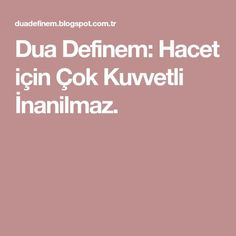 Dua Definem: Hacet için Çok Kuvvetli İnanilmaz. Pray, Quotes, Projects, Horoscope, Quotations, Log Projects, Blue Prints, Qoutes, Manager Quotes