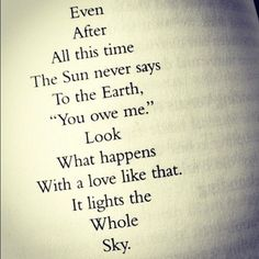 """Even after all this time, the Sun never says to the Earth, """"You owe me."""" Look what happens with a love like that. It lights the whole sky."""