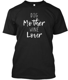 Dog Mother Wine Lover Cute T Shirt Black T-Shirt Front