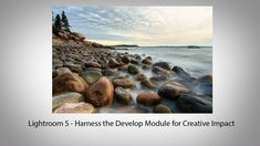 Adobe Lightroom 5: Harness the Develop Module for Creative Impact