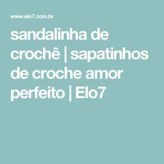 sandalinha de crochê | sapatinhos de croche amor perfeito | Elo7