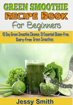 Green Smoothie Recipe Book For Beginners: 10 Day Green Smoothie Cleanse: 51 Essential Gluten-Free, Dairy-Free Green Smoothies to Help You lose Up to 15 Lbs. in 10 Days http://www.amazon.com/Green-Smoothie-Recipe-Book-Beginners-ebook/dp/B00NDLE97S
