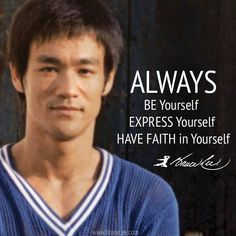 """When I look around, I always learn something and that is to be always yourself. And to express yourself. To have faith in yourself...start from the very root of your being, which is 'how can I be me?'"" - #BruceLee #martialartsquotes #martiaartsquotesinspiration http://www.blackbeltplus.com.au/"