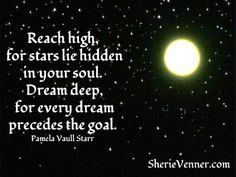Reach high for stars lie hidden in your soul. Dream deep for every dream precedes the goal. Via @Sherie Venner #quotes #motivation #inspiration