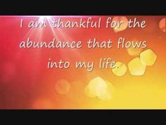 Affirmation: I am thankful for the abundance that flows into my life.   This affirmation is read verbally once before being sped up and repeated supraliminally two hundred additional times in various formats.  For Best Results: Listen to the recording while saying the affirmations to yourself and visualizing the outcome you desire.  For more information, or to make a request, please visit my blog at ManifestChange.Blogspot.com