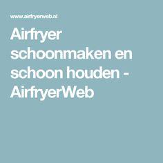 Airfryer schoonmaken en schoon houden - AirfryerWeb