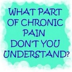 Chronic Pain...HOW DO YOU GET THEM TO UNDERSTAND. DON'T WANT SYMPATHY, JUST UNDERSTANDING WHY I CAN'T DO THE THINGS I USED TO, BUT WOULD STILL LIKE TO HAVE A CLEAN HOUSE AND NICE YARD. WHY CAN'T I GET SOME HELP? PLEASE, I NEED SOME HELP!