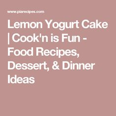 Lemon Yogurt Cake | Cook'n is Fun - Food Recipes, Dessert, & Dinner Ideas