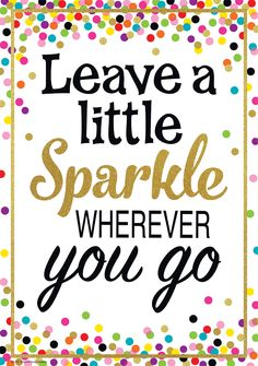 - Leave a Little Sparkle Wherever You Go Positive Poster, Inspire and motivate kids of all ages. Brightens any classroom! Poster measures 13 x . Classroom Quotes, Teacher Quotes, Classroom Themes, Classroom Walls, Inspirational Quotes For Kids, Motivational Quotes, Inspirational Classroom Posters, Funny Quotes, Monday Morning Quotes