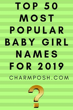 e7ea8ee3fb4 Top 50 Most Popular Baby Girl Names For 2019