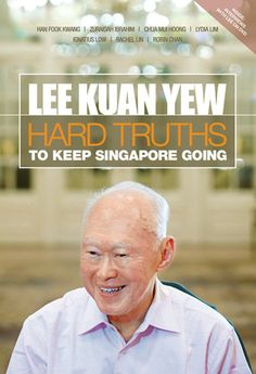 Lee Kuan Yew: Hard Truths To Keep Singapore Going by Zuraidah Ibrahim. Lee fields these issues and many other questions as he covers the terrain of the past and contemplates the expanse of the future for this island nation that he and his found in generation built on the hopes of a people.