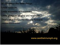 """""""It's all about the little things."""" ~ Domestic violence survivor"""