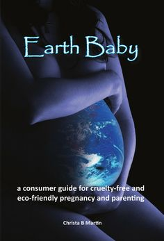 Earth Baby – Just Done Publishing Earth Baby, Cruelty Free, Pregnancy, Parenting, Books, Libros, Book, Pregnancy Planning Resources, Book Illustrations