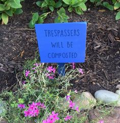Trespassers will be composted!  A personal favorite from my Etsy shop https://www.etsy.com/listing/273859232/trespassers-will-be-composted-small